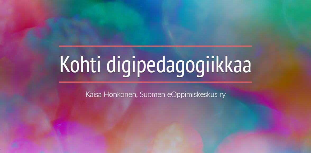 Kohti digipedagogiikkaa - Kaisa Honkonen, Suomen eOppimiskeskus ry